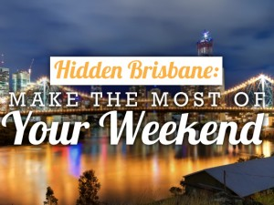 Hidden Brisbane: Weekend Ideas