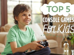 Top 5 Console Games for Kids