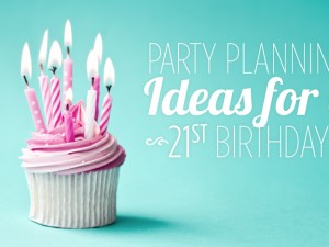 Party Planning Ideas for a 21st Birthday