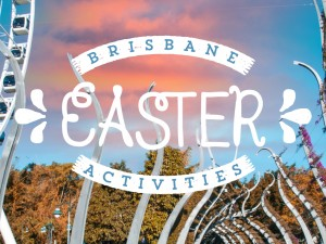 Brisbane Easter Activities