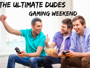 The Ultimate Dudes Gaming Weekend