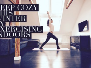 Keep Cosy This Winter By Exercising Indoors