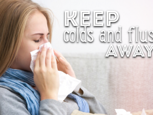 Tips for Keeping Colds and Flu Away