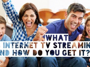 What is internet TV streaming and how do you get it?