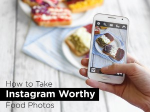 How to Take Instagram-Worthy Food Photos